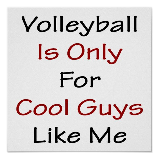 Volleyball Is Only For Cool Guys Like Me Poster