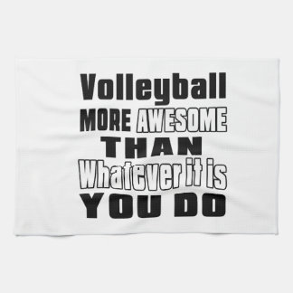 Volleyball more awesome than whatever it is you do tea towel
