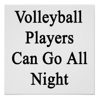 Volleyball Players Can Go All Night Posters
