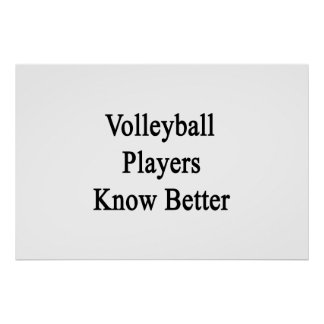 Volleyball Players Know Better Print
