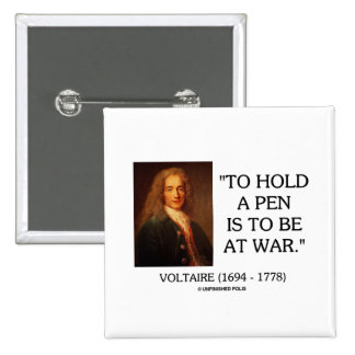 Voltaire To Hold A Pen Is To Be At War Quote Button