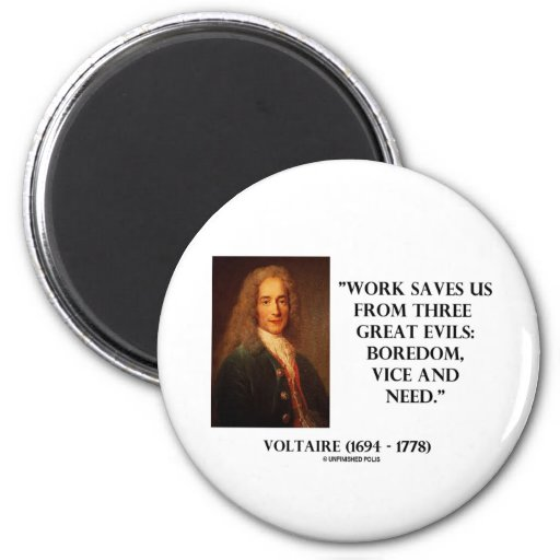 Voltaire Work Saves Us Three Great Evils Boredom Magnet