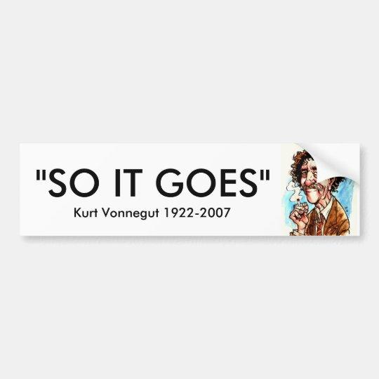 """VONNEGUT, """"SO IT GOES"""", Kurt Vonnegut 1922-2007 Bumper Sticker"""