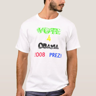 VOTE, 4, OBAMA, 2008, PREZ! T-Shirt