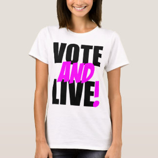 Vote and Live T-Shirt