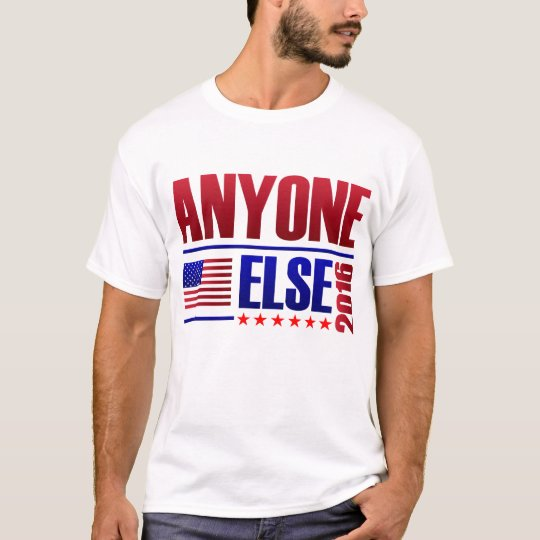 Vote Anyone Else 2016 T-Shirt