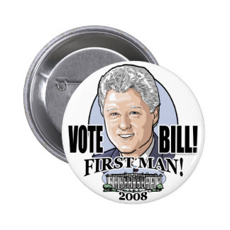 Vote Bill First Man! 2008 Button