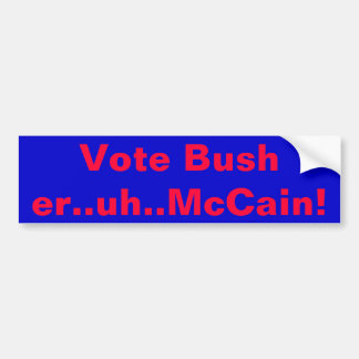 Vote Bush..er..uh..McCain! Bumper Sticker