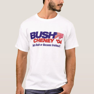 Vote Bush or Become Irrelevant! T-Shirt