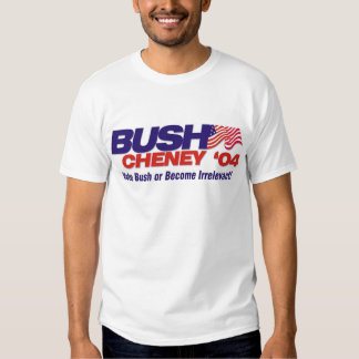 Vote Bush or Become Irrelevant! T-shirts