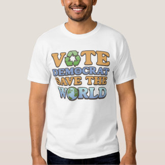 Vote Dem Save the World Tshirt