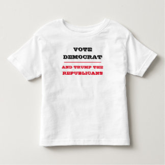 Vote Democrat and trump the Republicans Toddler T-Shirt