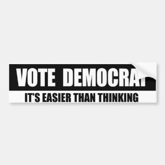 VOTE DEMOCRAT - ITS EASIER THAN THINKING Conservat Bumper Sticker
