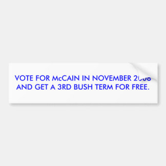 VOTE FOR McCAIN IN NOVEMBER 2008 GET BUSH 3RD TERM Bumper Sticker