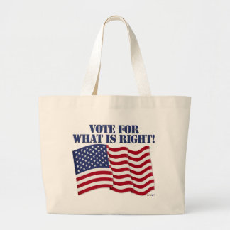 VOTE FOR WHAT IS RIGHT TOTE BAGS