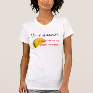 """Vote Hillary. A taco truck on every corner!"" T-Shirt"