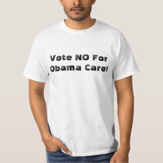 Vote NO For Obama Care T-Shirt