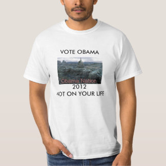 VOTE OBAMA 2012 NOT ON YOUR LIFE T SHIRTS