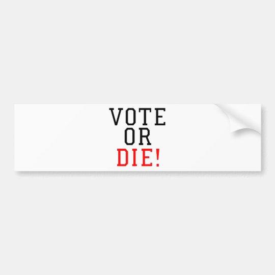 Vote or Die! Bumper Sticker