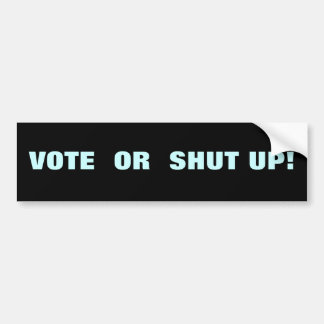 VOTE OR SHUT UP BUMPER STICKER