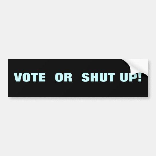 VOTE OR SHUT UP! BUMPER STICKER