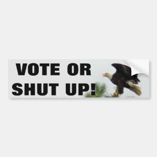 Vote Or Shut Up  with American Bald Eagle Bumper Sticker