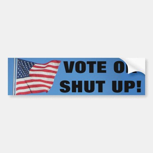 Vote Or Shut Up  with USA Flag Bumper Sticker