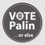 Vote Palin ...or else Classic Round Sticker