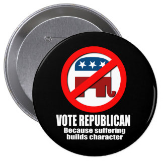 Vote Republican - Because suffering builds charact 10 Cm Round Badge
