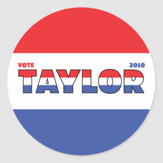 Vote Taylor 2010 Elections Red White and Blue Round Stickers