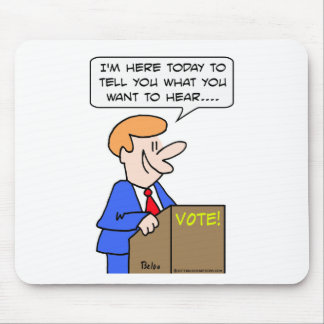 vote tell you what you want to hear politician mouse pad