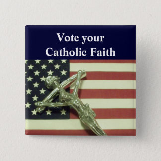 Vote your Catholic Faith Button