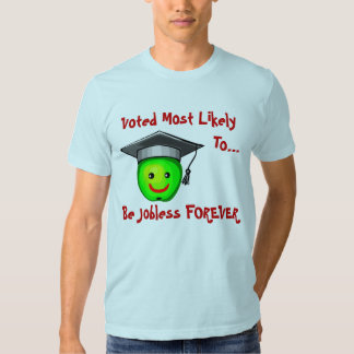 Voted Most Likely, To..., Be Jobless... Tshirts