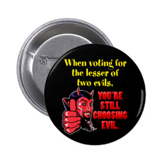 Voting for the Lesser of Two Evils 6 Cm Round Badge