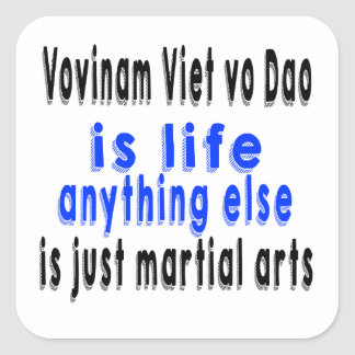 Vovinam Viet vo Dao is life anything else is just Square Sticker