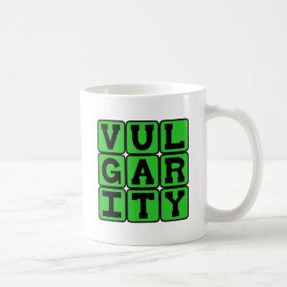 Vulgarity Lacking Good Taste Coffee Mugs