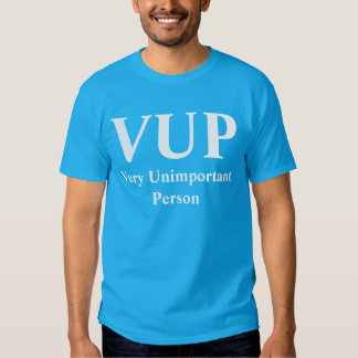 VUP very unimportant person Shirts