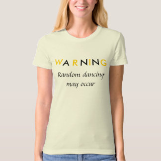 W, A, R, N, I, N, G, Random dancing may occur T-Shirt
