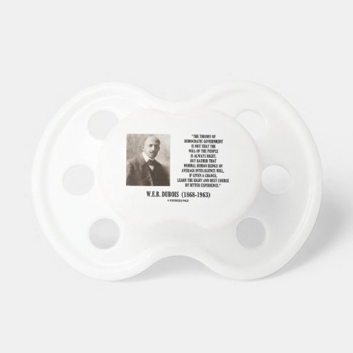 W.E.B. Dubois Theory Of Democratic Government Baby Pacifier