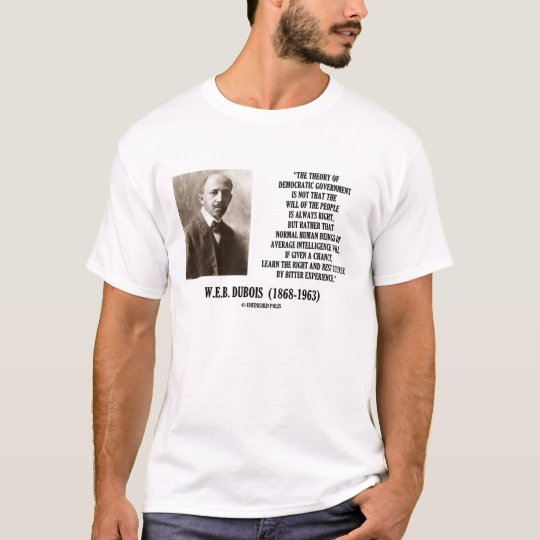 W.E.B. Dubois Theory of Democratic Government T-Shirt