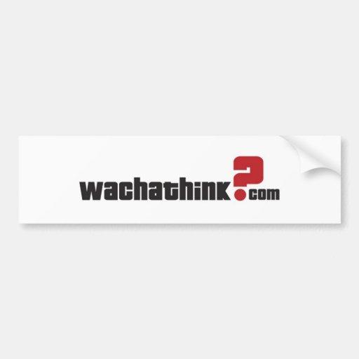 wachathink?com bumper sticker