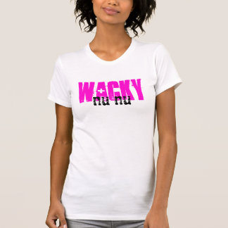 Wacky Nu Nu ~Whatever Shirt! T-Shirt