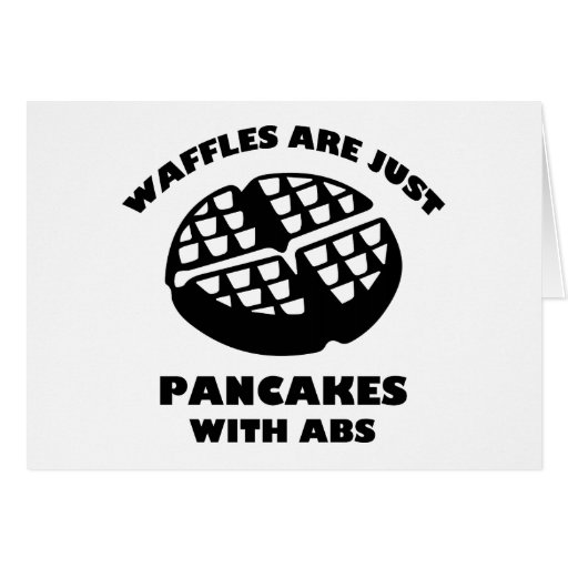 Waffles Are Just Pancakes With Abs Greeting Cards