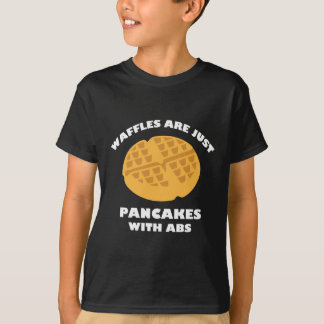 Waffles Are Just Pancakes With Abs Tees