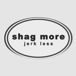 "Wag More. Bark Less Parody - ""shag more jerk less"" Oval Sticker"