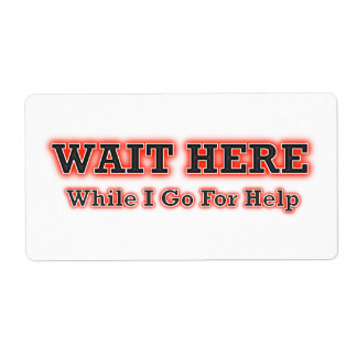 Wait Here While I Go For Help Shipping Label