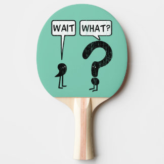 Wait, What? Ping Pong Paddle