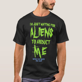 waiting for aliens to abduct me funny t-shirt