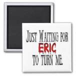 Waiting for Eric to turn me Square Magnet