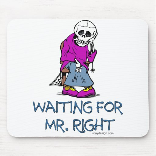Waiting For Mr.Right Mousepad